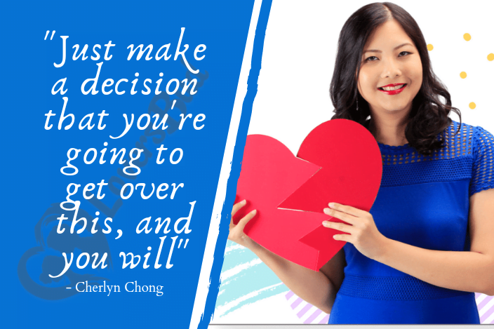 Getting over a breakup quote by Cherlyn Chong